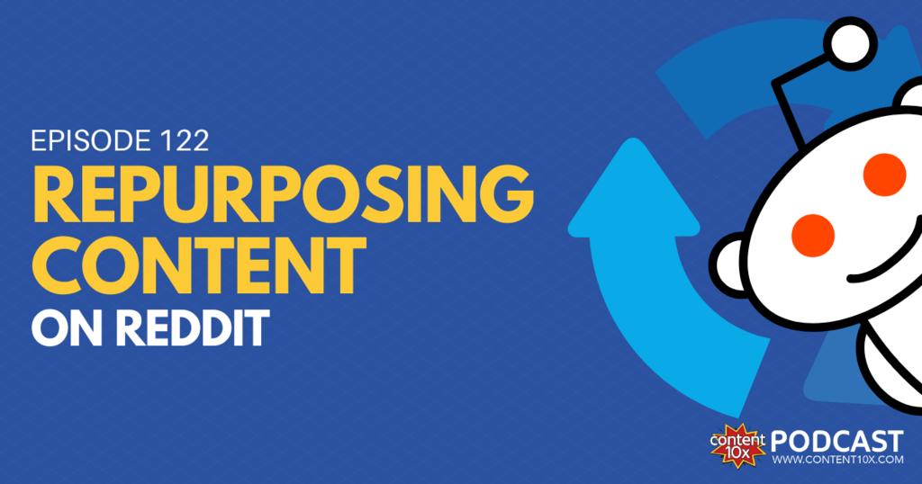 Repurposing Content on Reddit - Content 10x Podcast