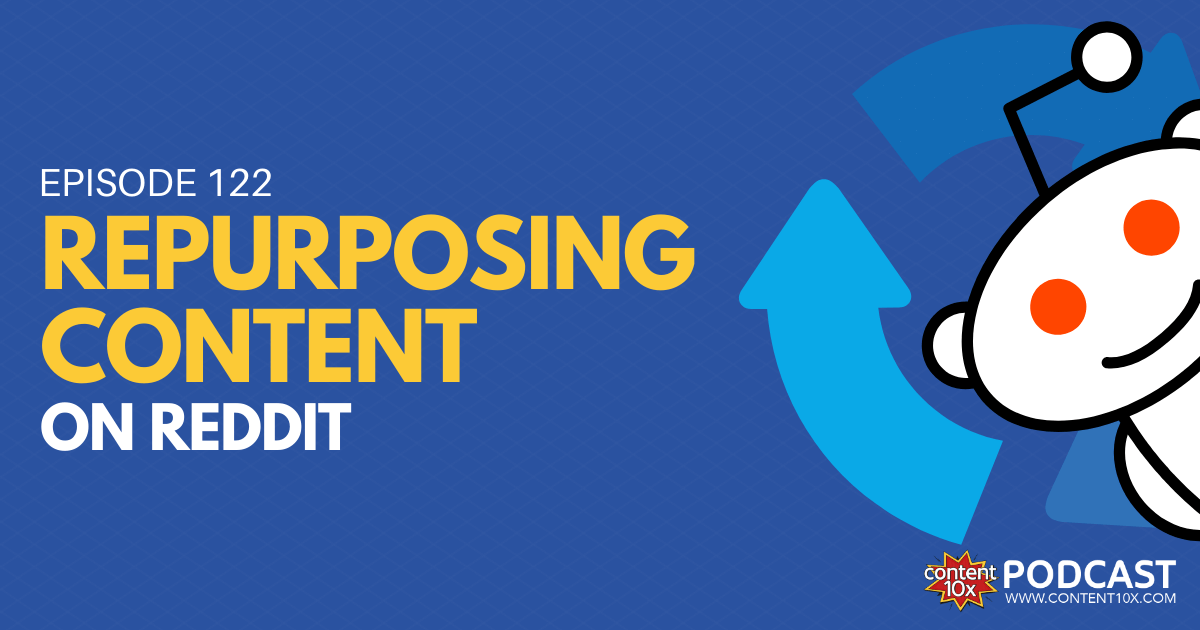 Repurposing Content on Reddit - Content 10x Podcast