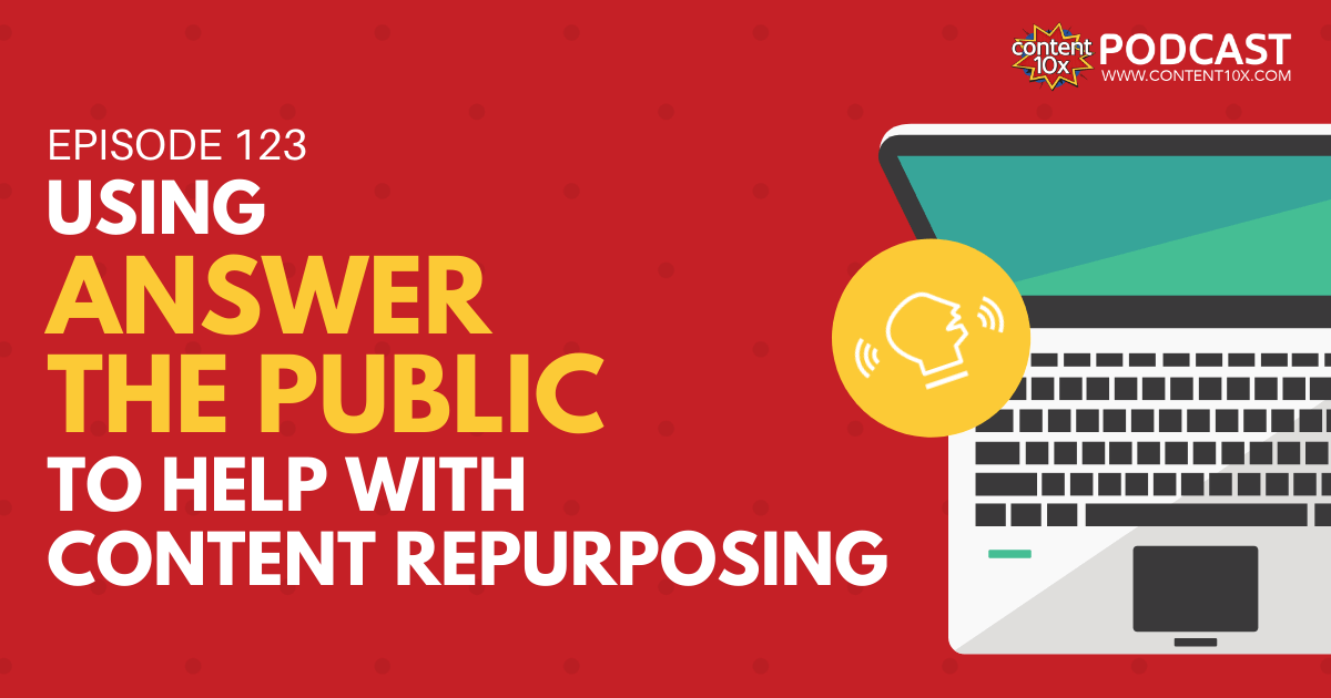 Using Answer The Public to Help With Content Repurposing - Content 10x Podcast