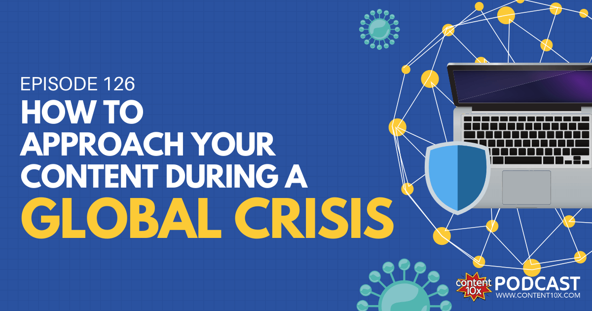 How To Approach Your Content During A Global Crisis - Content 10x Podcast