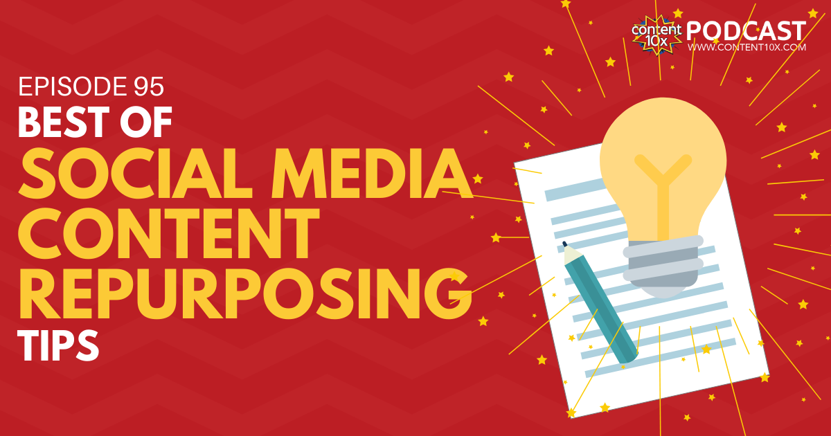 Best of Social Media Content Repurposing Tips - Content 10x Podcast
