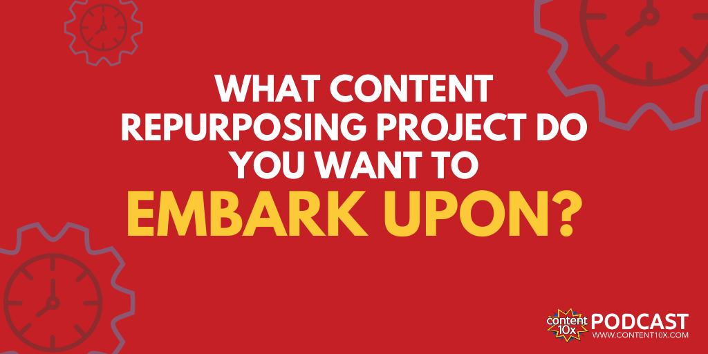 4 Content Repurposing Projects to Embark Upon Right Now