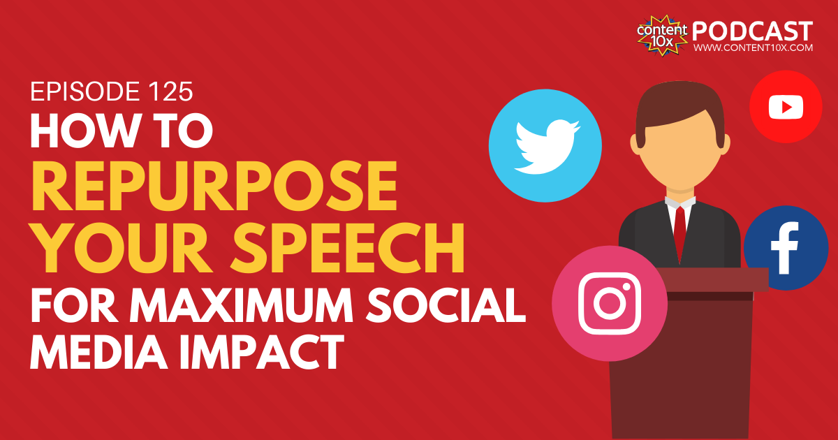 How To Repurpose Your Speech for Maximum Social Media Impact - Content 10x Podcast
