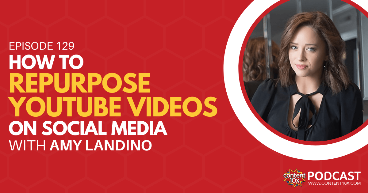 How to Repurpose YouTube Videos on Social Media with Amy Landino - Content 10x Podcast