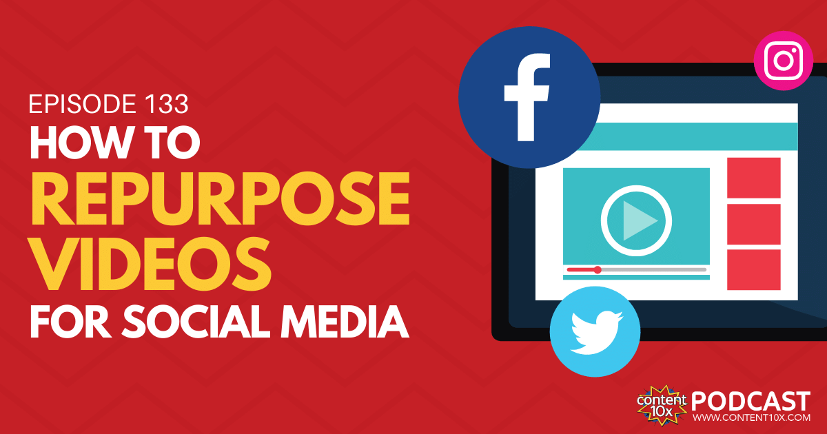 How to Repurpose Videos for Social Media - Content 10x Podcast