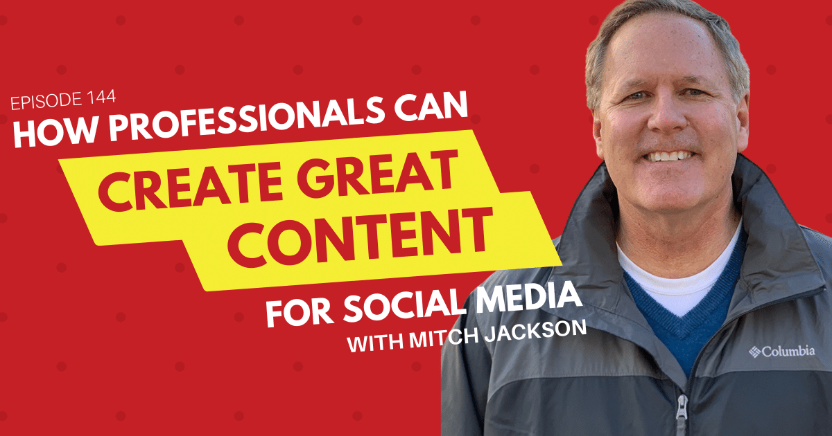 How Professionals Can Create Great Content for Social Media with Mitch Jackson - Content 10x Podcast