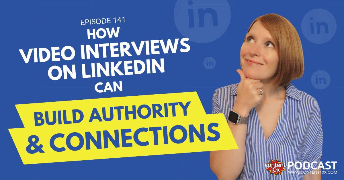 How Video Interviews on LinkedIn Can Build Authority and Connections - Content 10x Podcast