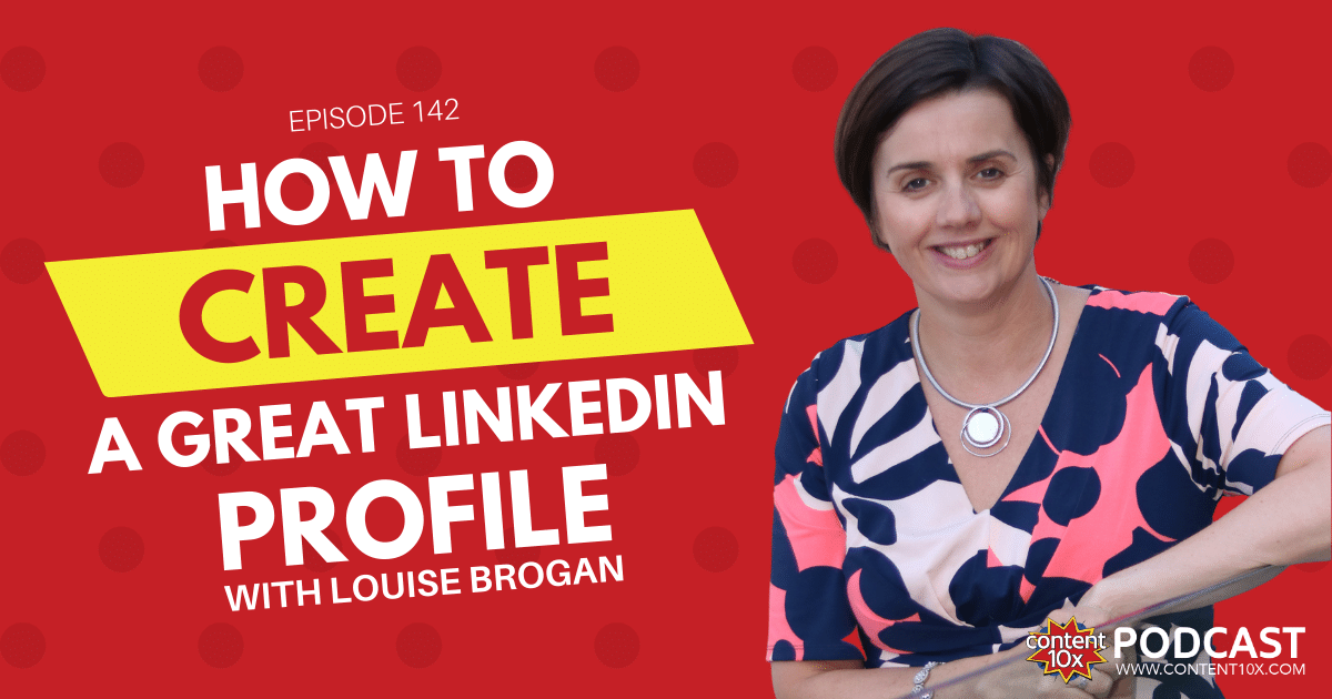 How to Create a Great LinkedIn Profile - Content 10x Podcast