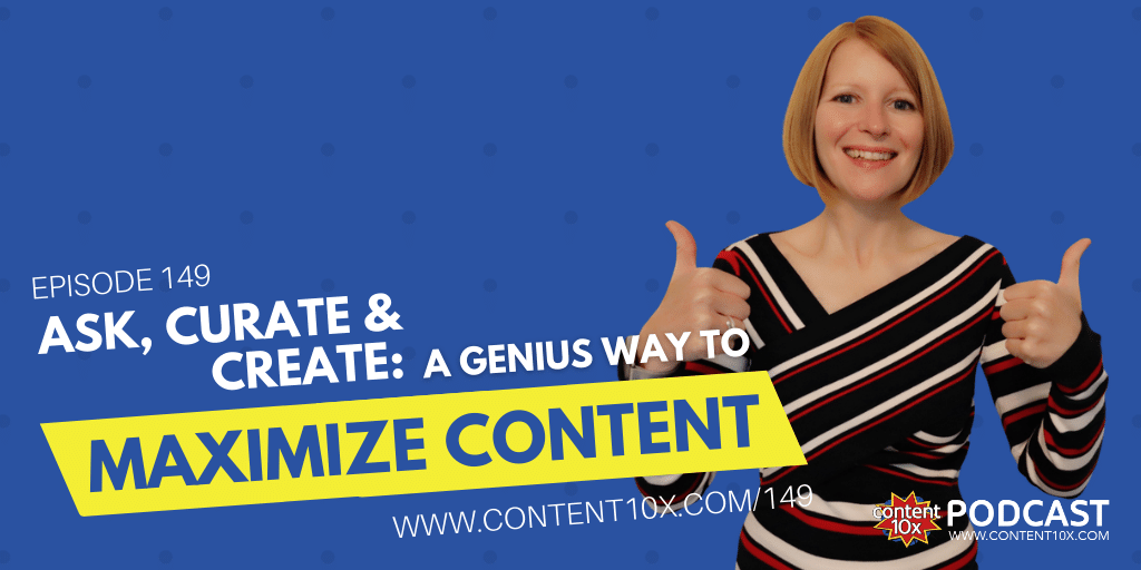 Ask, Curate & Create: A Genius Way to Maximize Content - Content 10x Podcast
