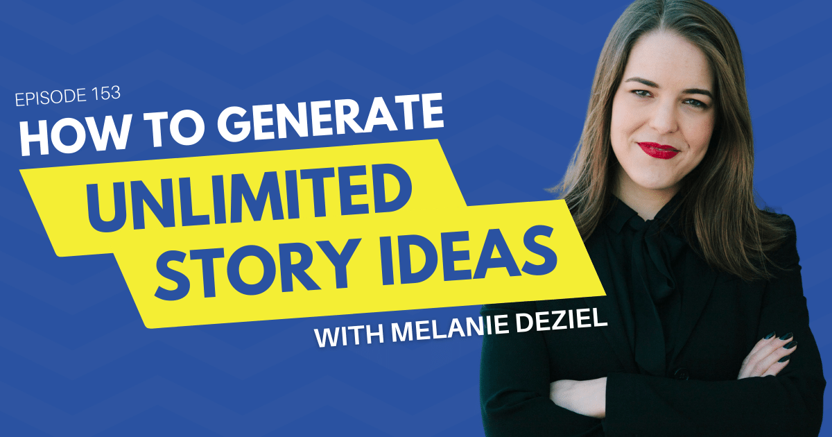 How to Generate Unlimited Story Ideas with Melanie Deziel - Content 10x Podcast