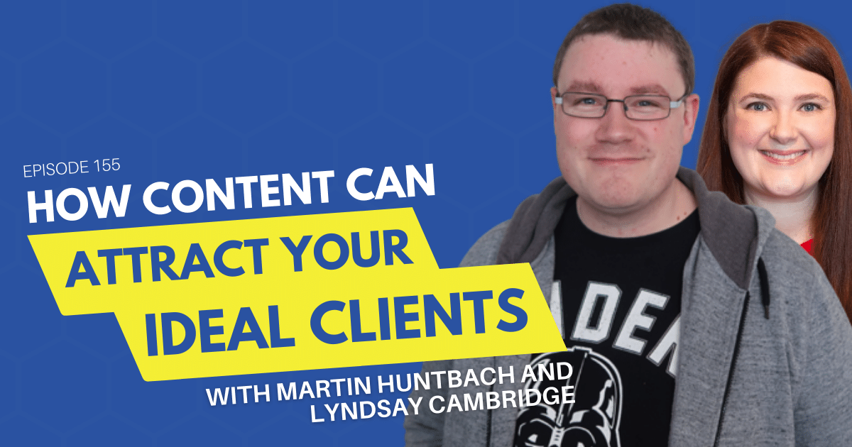 How Content Can Attract Your Ideal Clients with Martin Huntbach and Lyndsay Cambridge - Content 10x Podcast