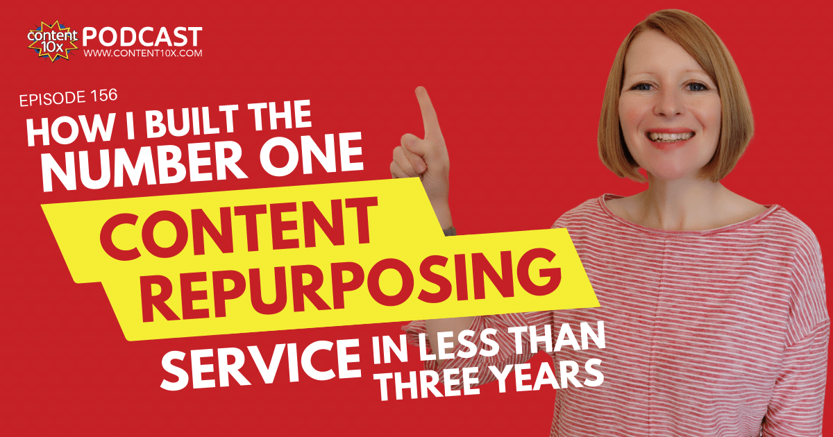 How I Built the Number One Content Repurposing Service in Less Than Three Years - Content 10x Podcast