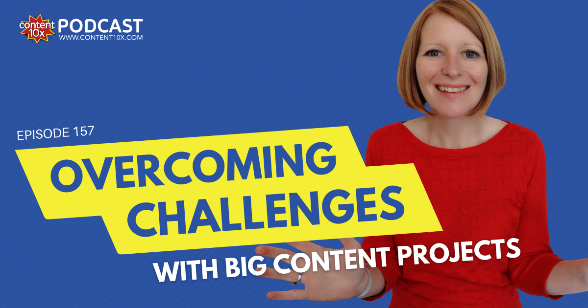 Overcoming Challenges with Big Content Projects - Content 10x Podcast