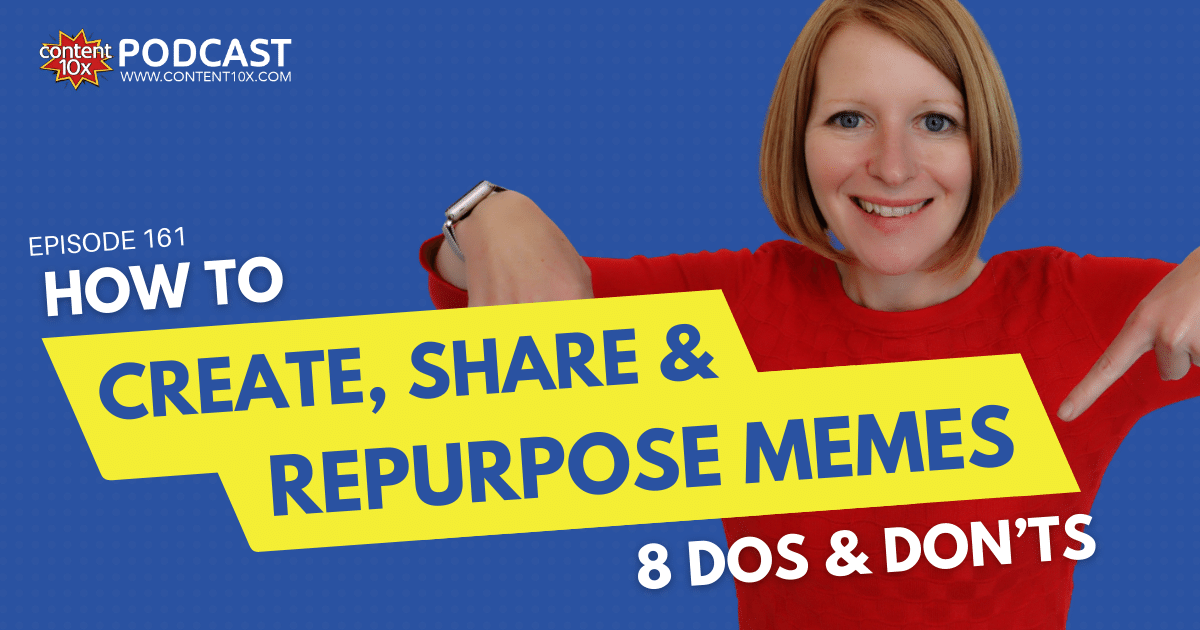 How to Create, Share & Repurpose Memes - 8 Dos and Don'ts - Content 10x Podcast