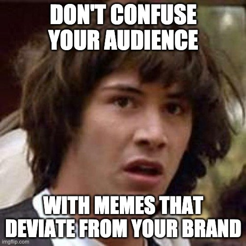 Keanu Reeves Meme - Don't deviate from your brand