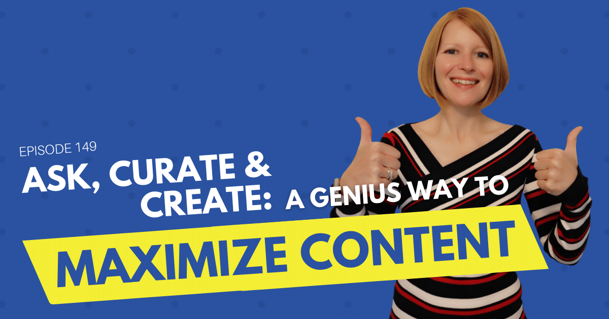 Ask, Curate & Create: A Genius Way to Maximize Content