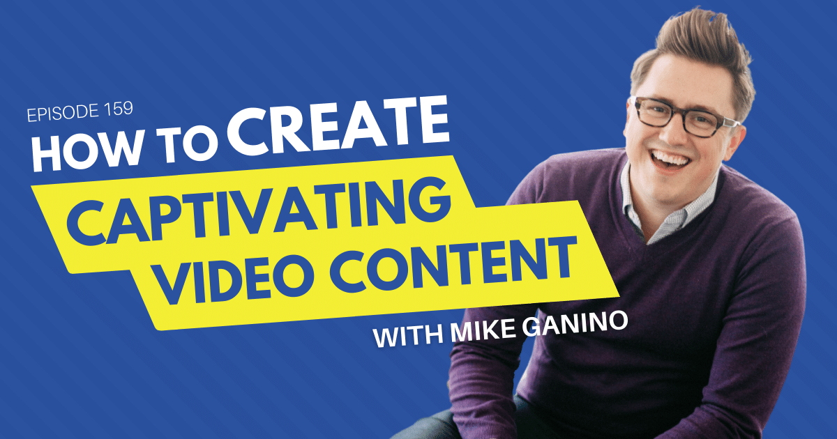 How to Create Captivating Video Content with Mike Ganino