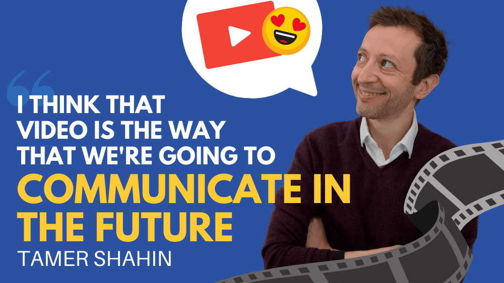 """""""I think that video is the way that we're going to communicate in the future"""" – Tamer Shahin"""