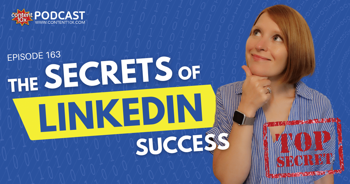The Secrets of LinkedIn Success - Content 10x Podcast