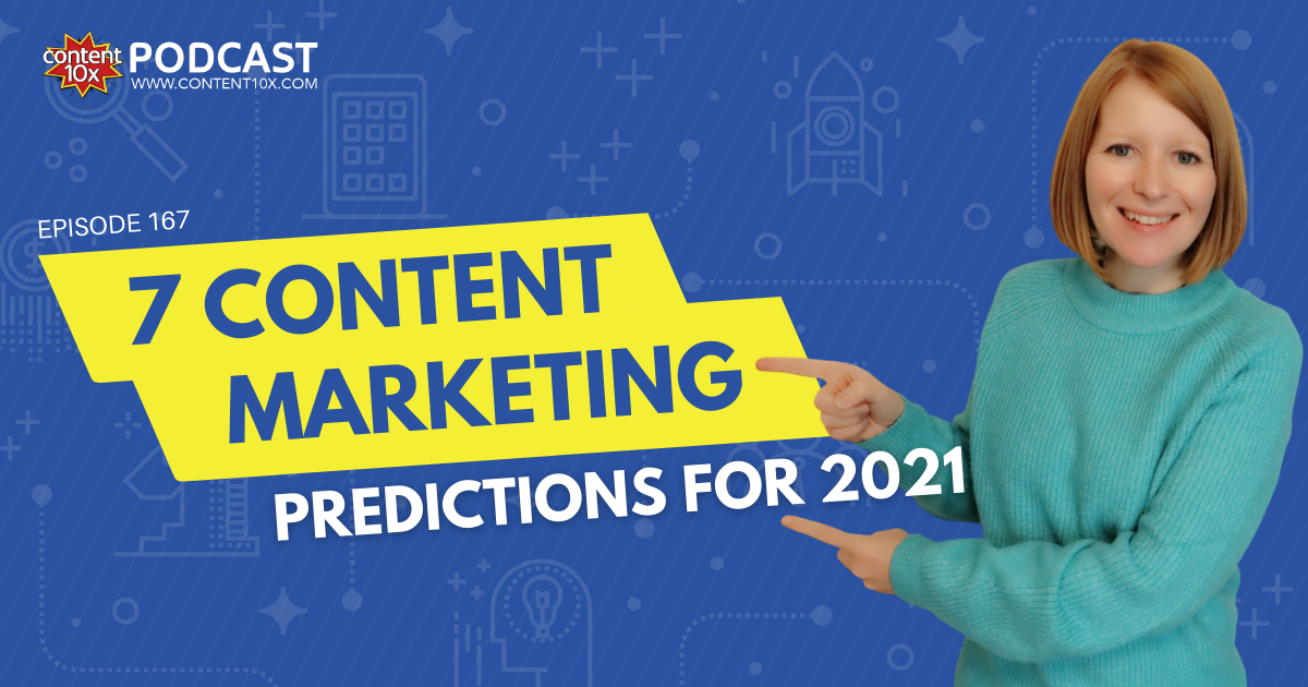 7 Content Marketing Predictions for 2021 - Content 10x Podcast