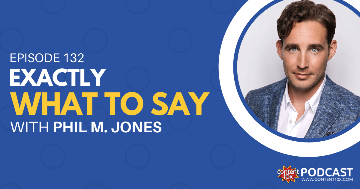 Exactly What to Say with Phil M. Jones