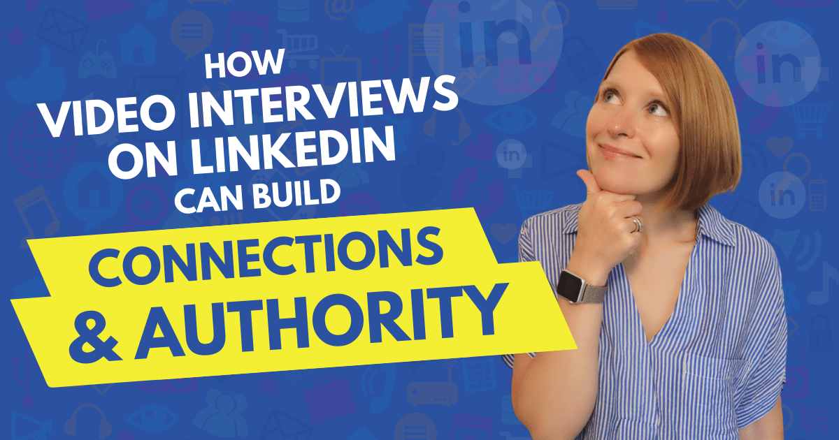 How Video Interviews on LinkedIn Can Build Authority and Connections