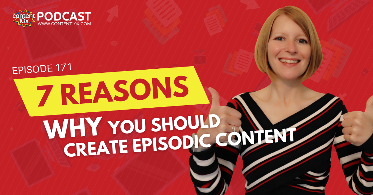 7 Reasons Why You Should Create Episodic Content - Content 10x