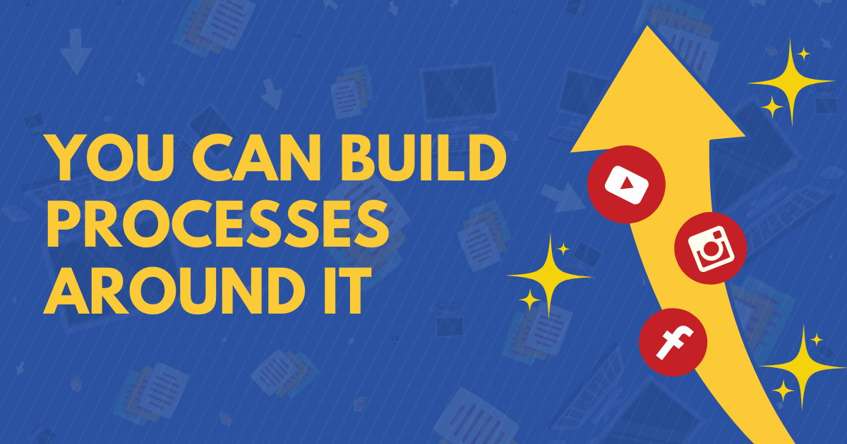 You Can Build Processes Around It