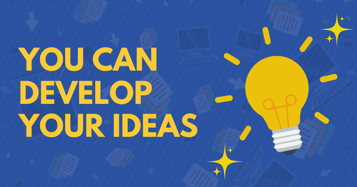 You Can Develop Your Ideas
