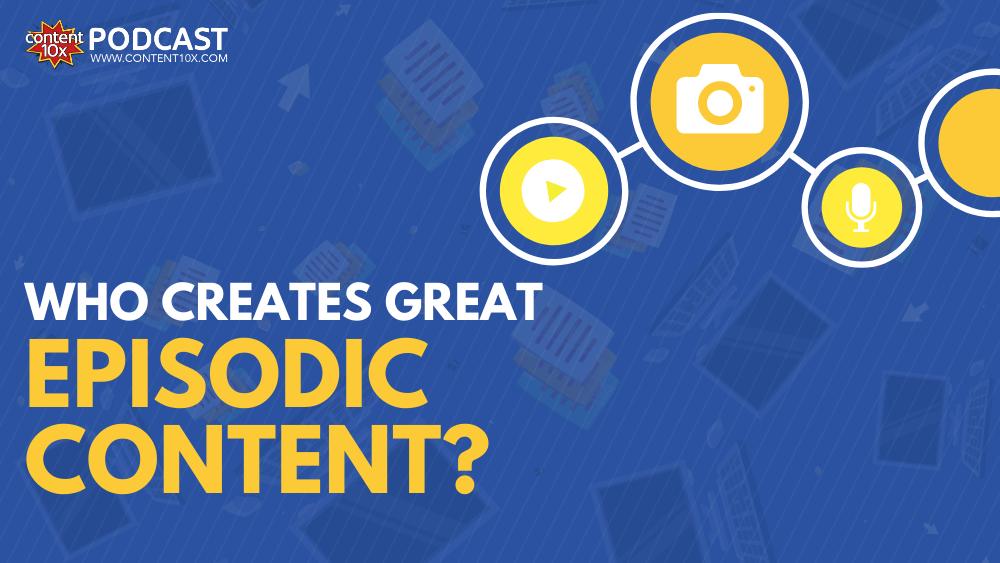 Who Creates Great Episodic Content
