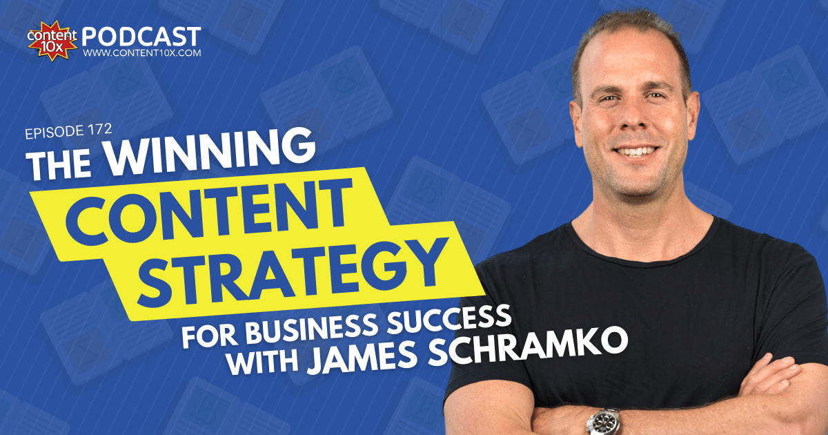 The Winning Content Strategy for Business Success With James Schramko - Content 10x Podcast