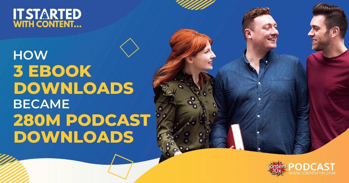 It Started with Content… How 3 Ebook Downloads Became 280m Podcast Downloads - Content 10x Podcast