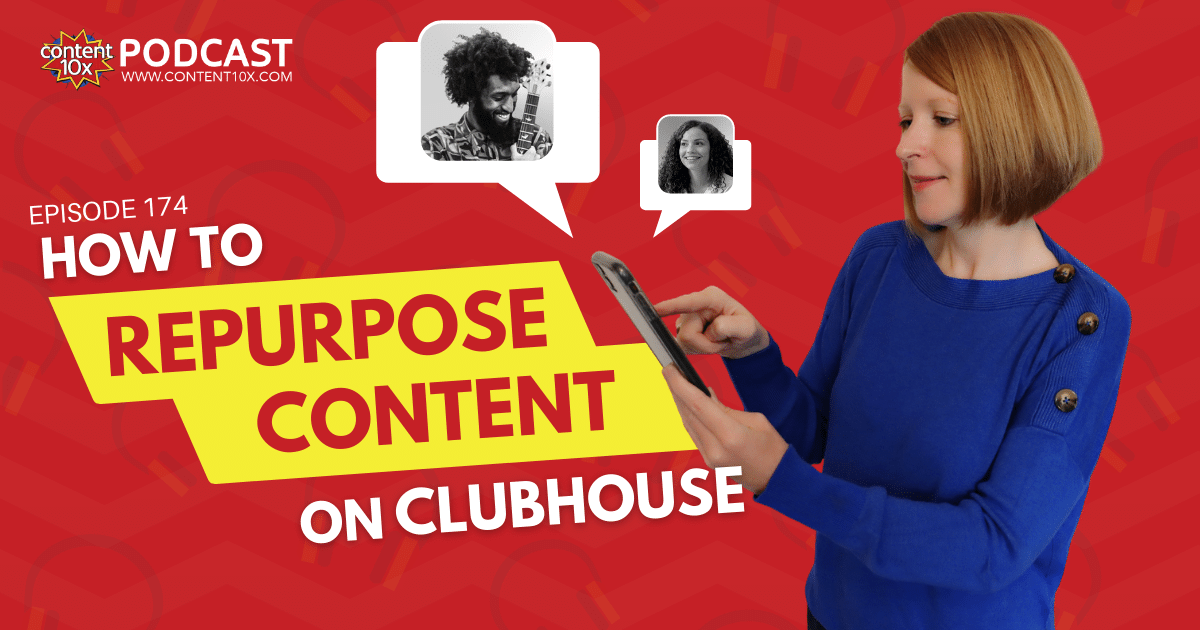 How to Repurpose Content on Clubhouse - Content 10x Podcast