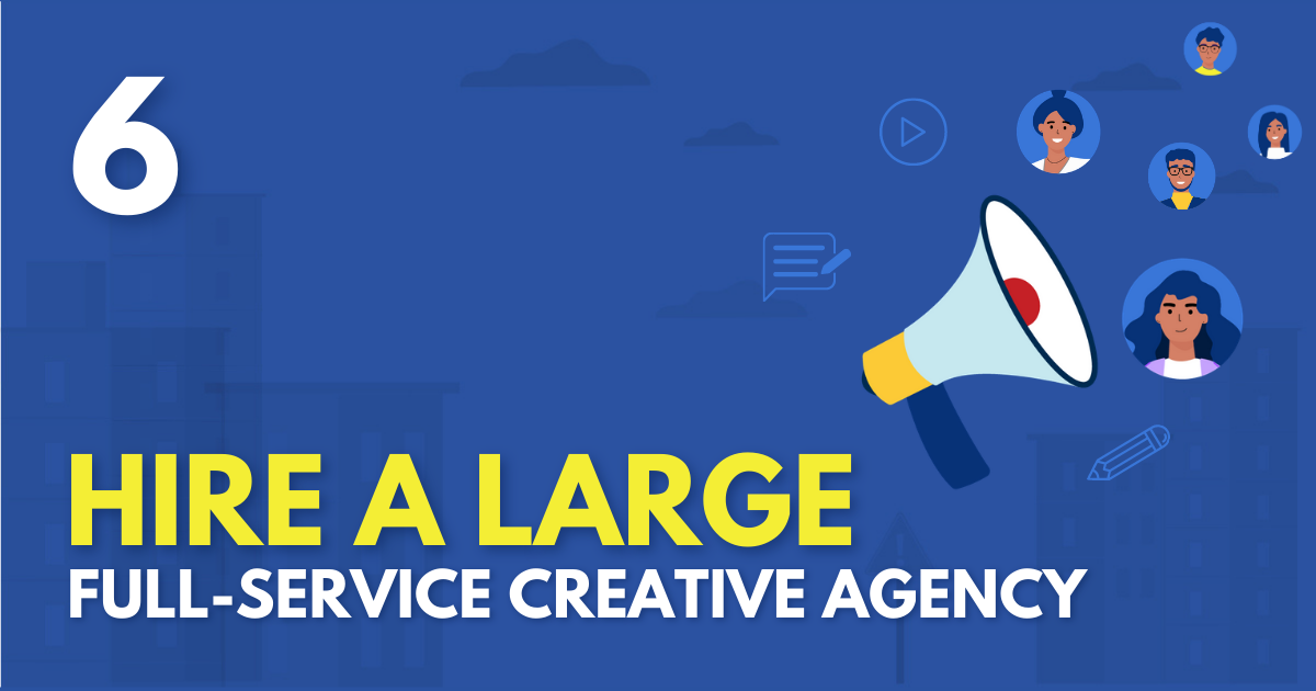 Hire a large full-service creative agency