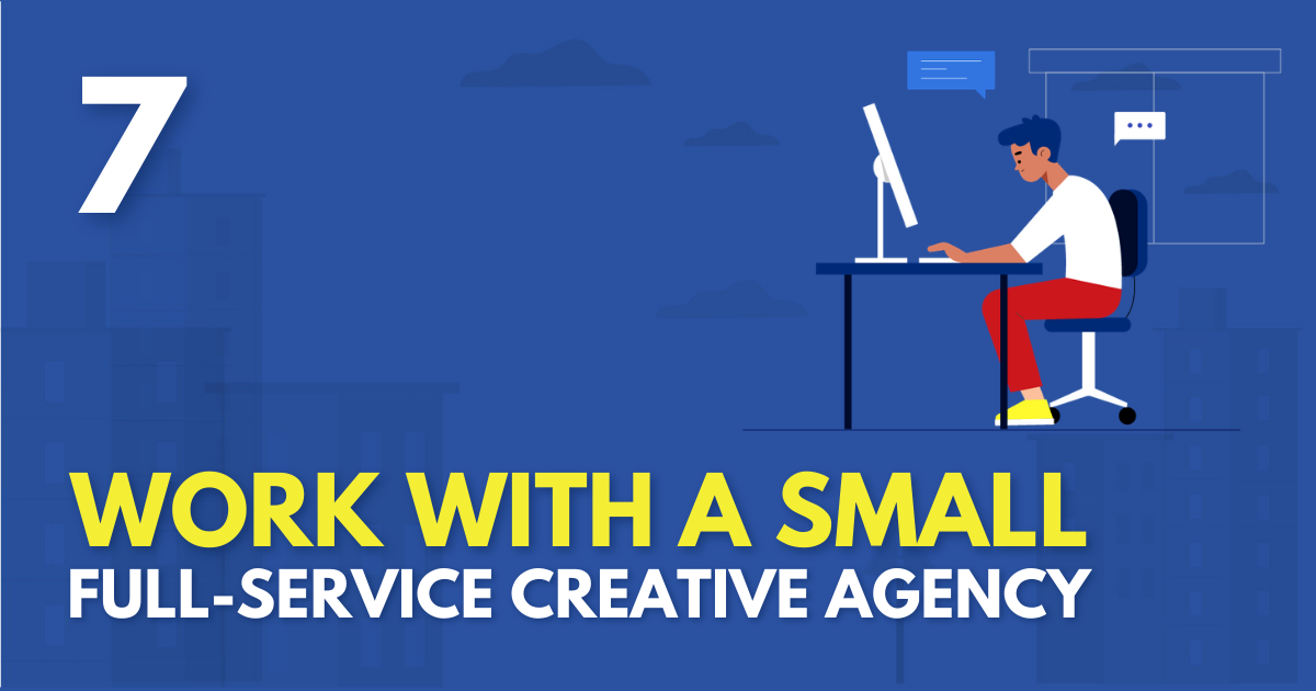 Work with a small full-service creative agency
