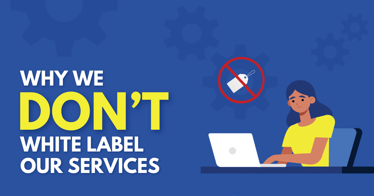Why We Don't White Label Our Services