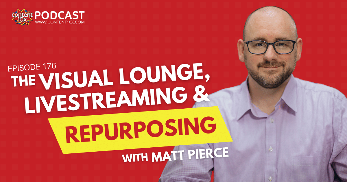 The Visual Lounge, Livestreaming & Repurposing with Matt Pierce - Content 10x Podcast