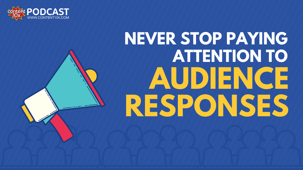 Never stop paying attention to audience responses