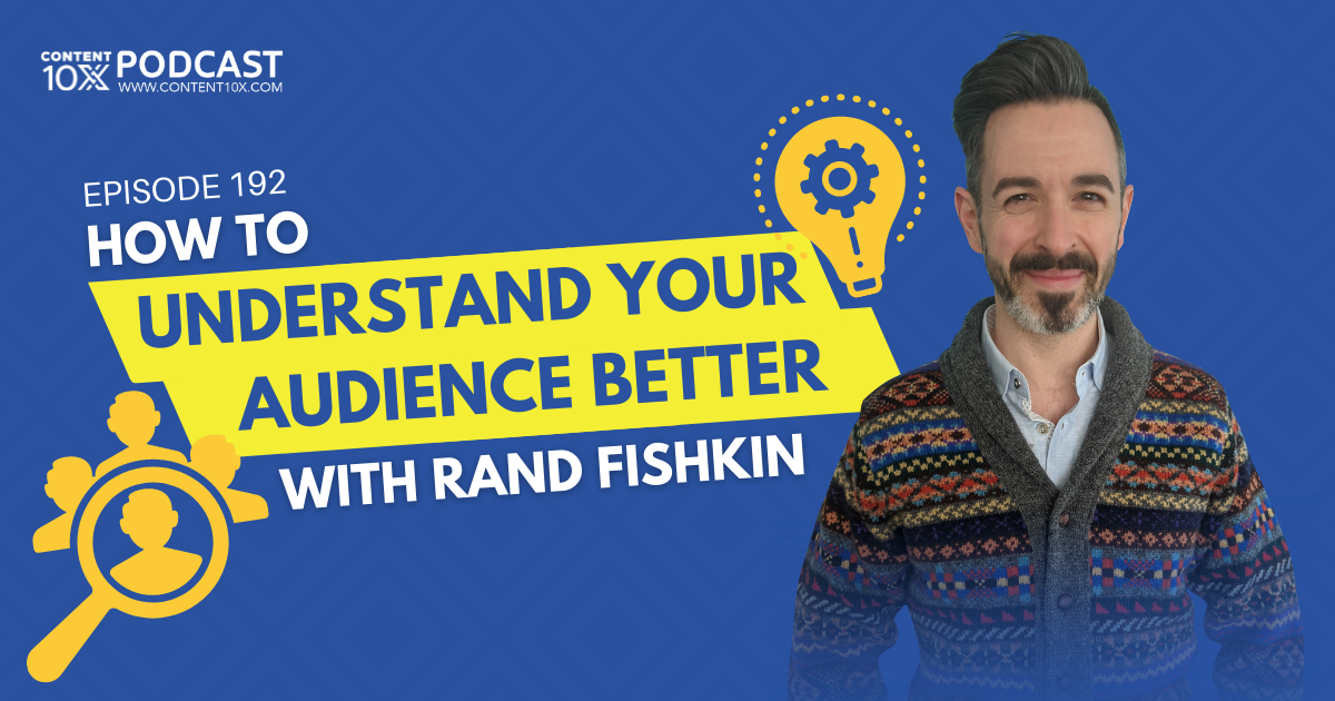 How to Understand Your Audience Better with Rand Fishkin