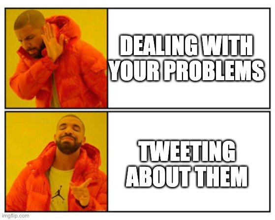 Drake Meme: Dealing with your problems vs Tweeting about them