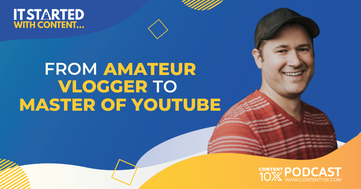 It Started with Content…From Amateur Vlogger to Master of YouTube