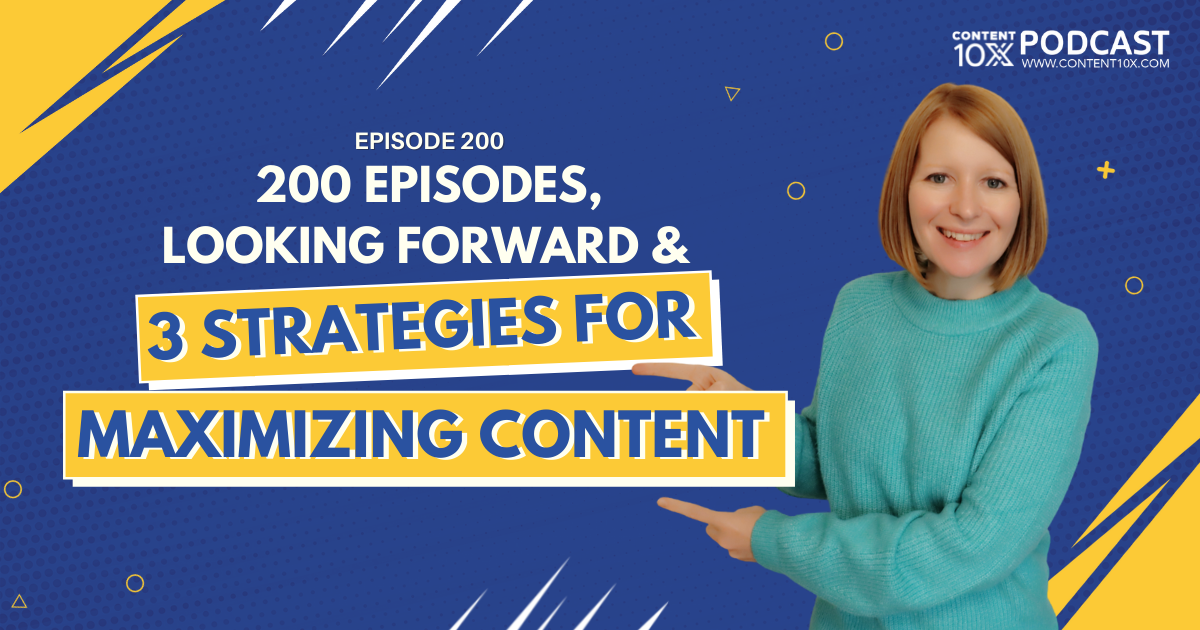 200 Episodes, Looking Forward & 3 Strategies for Maximizing Content