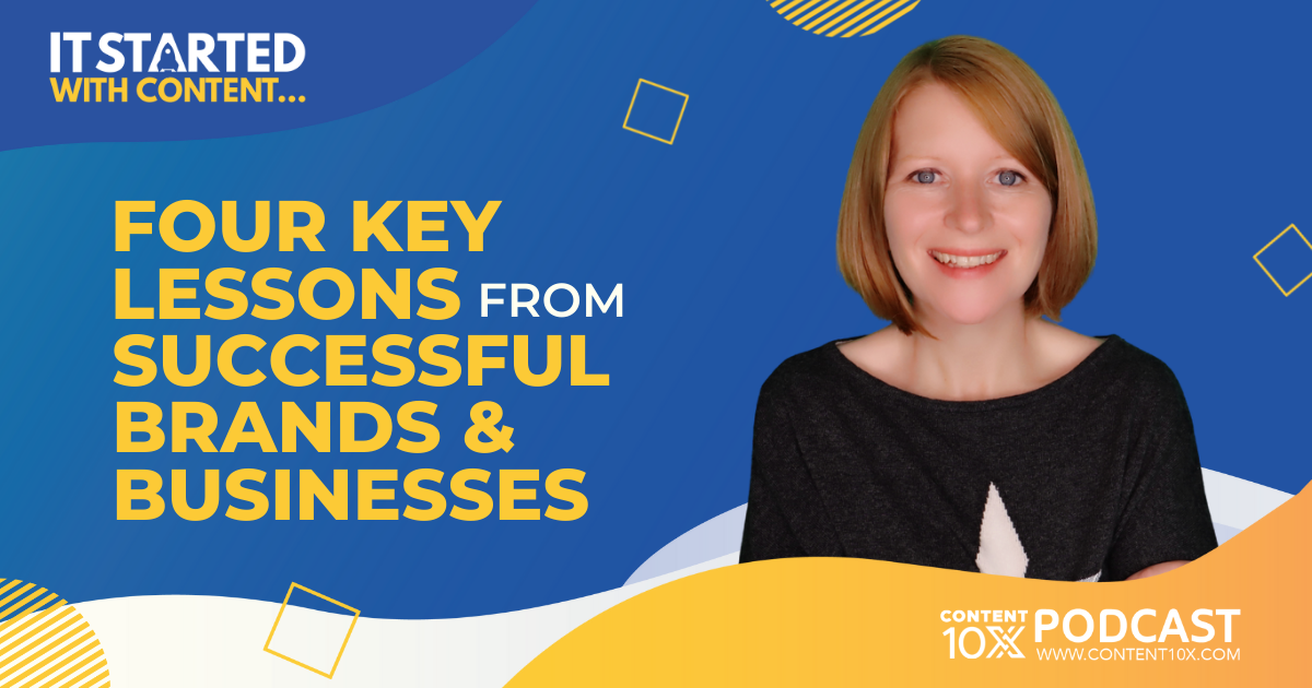 It Started with Content: Four Key Lessons from Successful Brands & Businesses